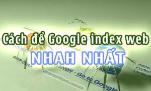 Cách để google index nhanh nhất